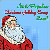 Most Popular Christmas Holiday Songs Ever!!! by Various Artists