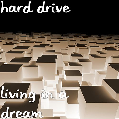 Living in a Dream by Hard Drive