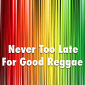 Never Too Late For Reggae by Various Artists