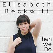 Then We Do by Elisabeth Beckwitt