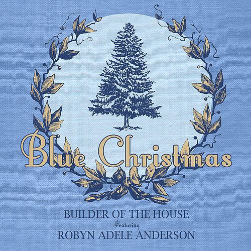 Blue Christmas by Builder of the House