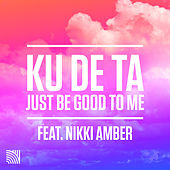 Just Be Good To Me (feat. Nikki Amber) (Remixes) by Ku De Ta