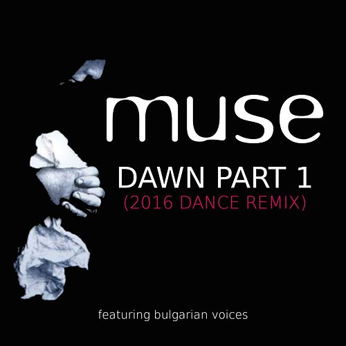 Dawn, Pt. 1 (2016 Dance Remix) by Muse