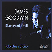 Blue-Eyed Devil: Solo Blues Piano by James Goodwin