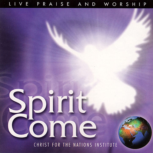 Spirit Come by Christ For The Nations Music