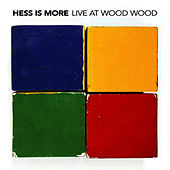 Live At Wood Wood by Hess Is More