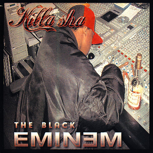 The Black Eminem by Killa Sha