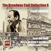 The Broadway Cast Collection, Vol. 6: Frank Loesser – Guys and Dolls & How to Succeed in Business Without Really Trying (Digitally Remastered) von Various Artists