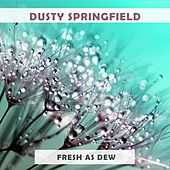 Fresh As Dew de Dusty Springfield