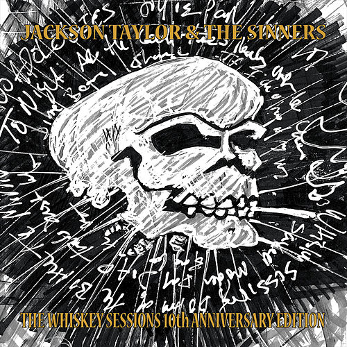 The Whiskey Sessions 10th Anniversary Edition by Jackson Taylor & the Sinners