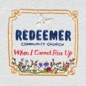 When I Cannot Rise Up von Redeemer Community Church