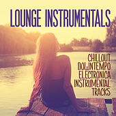 Lounge Instrumentals (Chillout Downtempo Electronica Instrumentals Tracks) by Various Artists