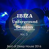 Ibiza Underground Session, Vol. 3 (Best Of Deep House 2016) by Various Artists