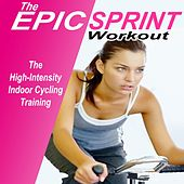 The Epic Sprint Workout (The High-Intensity Indoor Cycling Training) by Various Artists