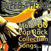 I Need a Hero! More 60 Pop Rock Collection Songs... by Various Artists