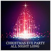 Christmas Eve Party All Night Long by Various Artists