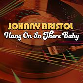 Hang On in There Baby (Rerecorded) by Johnny Bristol