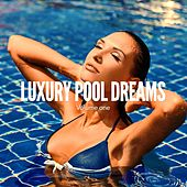 Luxury Pool Dreams, Vol. 1 (Summer Chilling Pool Beats) by Various Artists