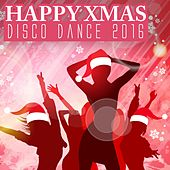 Happy Xmas Disco Dance 2016 by Various Artists