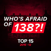 Who's Afraid Of 138?! Top 15 - 2016-12 by Various Artists