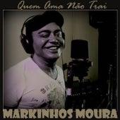 Quem Ama Não Trai by Markinhos Moura