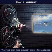 Waiting for the Soundtrack (Remastered) by David  Wright