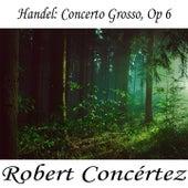 Handel: Concerto Grosso, Op 6 by George Frideric Handel