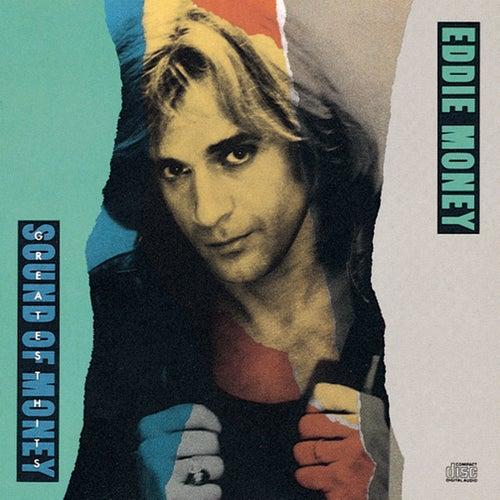 Greatest Hits: Sound Of Money by Eddie Money