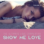 Show Me Love, Vol. 2 (The Ultimate Love Compilation) by Various Artists