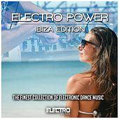 Electro Power: Ibiza Edition (The Finest Collection of Electronic Dance Music) by Various Artists