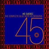 The Complete Blue Note 45 Sessions (The Rudy Van Gelder Edition, Remastered, Doxy Collection) by Ike Quebec