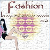 Fashion Lounge Chill Ambient Moods, Vol. 3 (50 Tunes for Your Relax) by Various Artists