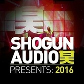 Shogun Audio Presents: 2016 von Various Artists