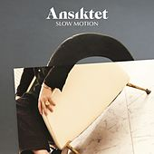 Slow Motion by Ansiktet