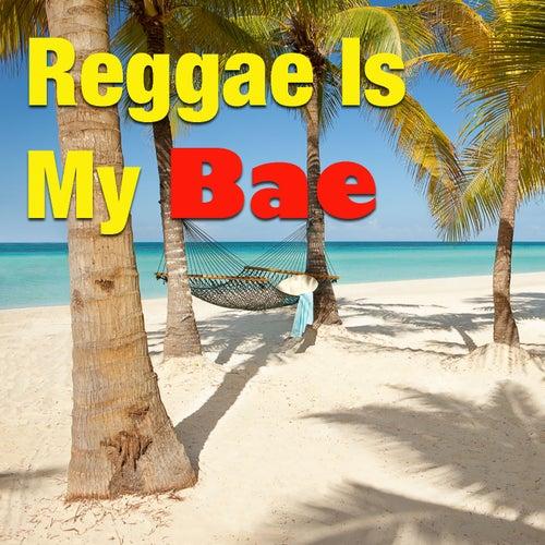 Reggae Is My Bae by Various Artists