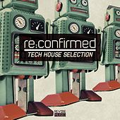 Re:Confirmed - Tech House Selection by Various Artists