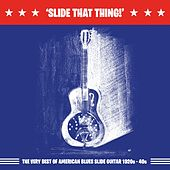 Slide That Thing!: The Very Best of American Blues Slide Guitar 1920s - 40s by Various Artists