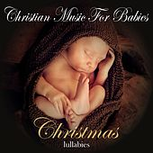 Christmas Lullabies de Christian Music For Babies