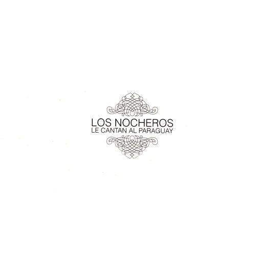 Los Nocheros Le Cantan al Paraguay by Los Nocheros
