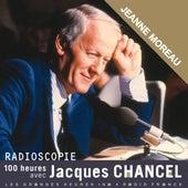 Radioscopie. 100 heures avec Jacques Chancel: Jeanne Moreau by Jeanne Moreau
