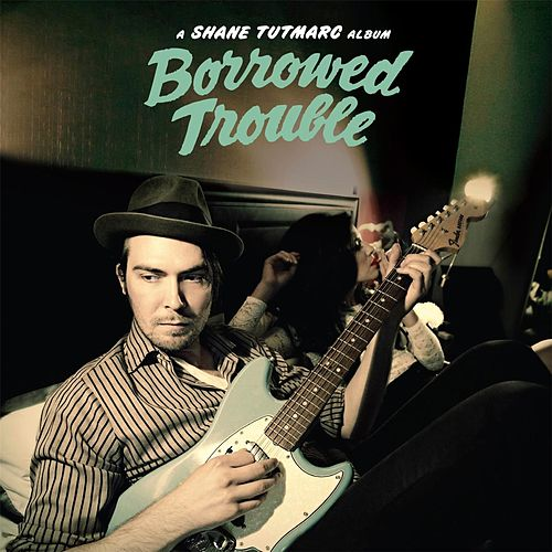 Borrowed Trouble by Shane Tutmarc