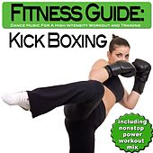 Fitness Guide: Kick Boxing - Dance Music For A High Intensity Workout and Training (incl. Nonstop Power Workout Mix) by Various Artists