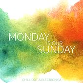 Monday Is Our Sunday, Vol. 1 - Chill Out & Electronica by Various Artists