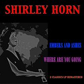 Embers and Ashes / Where Are You Going (2 Classics LP Remastered) by Shirley Horn