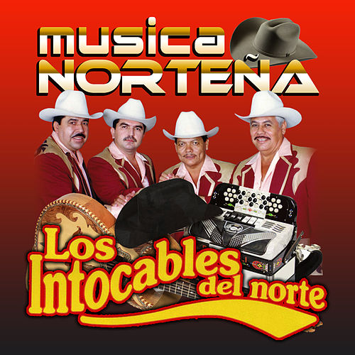 Musica Nortena by Los Intocables Del Norte