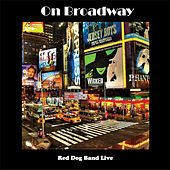 On Broadway (Live) de The Red Dog Band