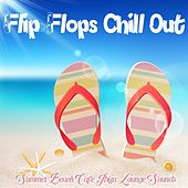 Flip Flops Chill Out (Summer Beach Cafe Ibiza Lounge Sounds) by Various Artists