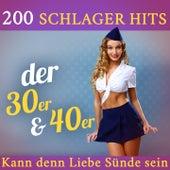 200 Schlager Hits der 30ER & 40ER (Kann denn Liebe Sünde Sein) by Various Artists