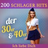 Ich liebe Dich - 200 Schlager Hits der 30er & 40er by Various Artists