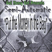 Put the Money in the Bag Mixtape by Semiautomatic